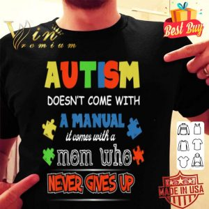 Autism doesn't come with a manual it comes whit a mom shirt