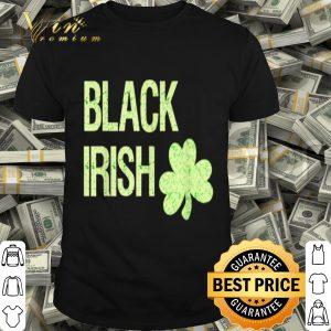 Black Irish St. Patrick's Day with Shamrock shirt