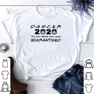 Dancer 2020 The one where they were Quarantined Coronavirus shirt sweater