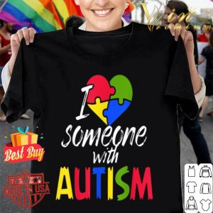 I Love Someone With Autism Autistic Support Heart shirt