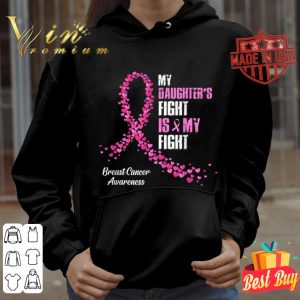 My Daughter's Fight Is My Fight Breast Cancer shirt
