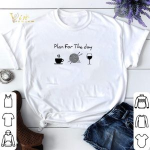 Plan for the day coffee knitting wine shirt sweater