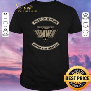 Pretty Proud To Be Union United Mine Workers UMWA shirt sweater