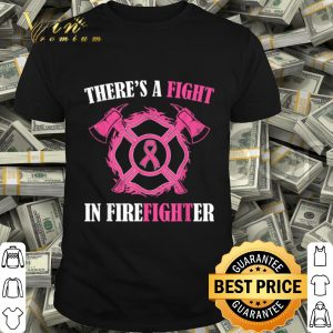 There's a fight in Firefighter Breast Cancer Awareness gifts shirt