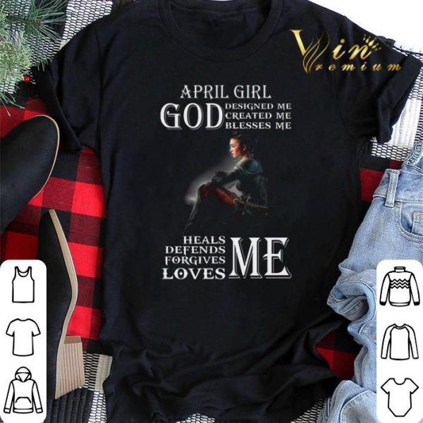 April Girl God Designed Me Created Me Blesses Me Heals Me Defends Me shirt sweater