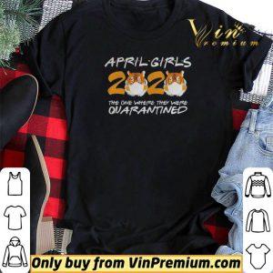 April Girls Quarantine Birthday 2020 The one where im Quarantined Tigers shirt sweater