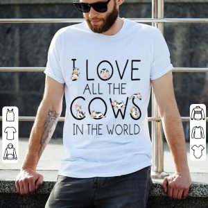 I Love All The Cows In The World Shirt 1