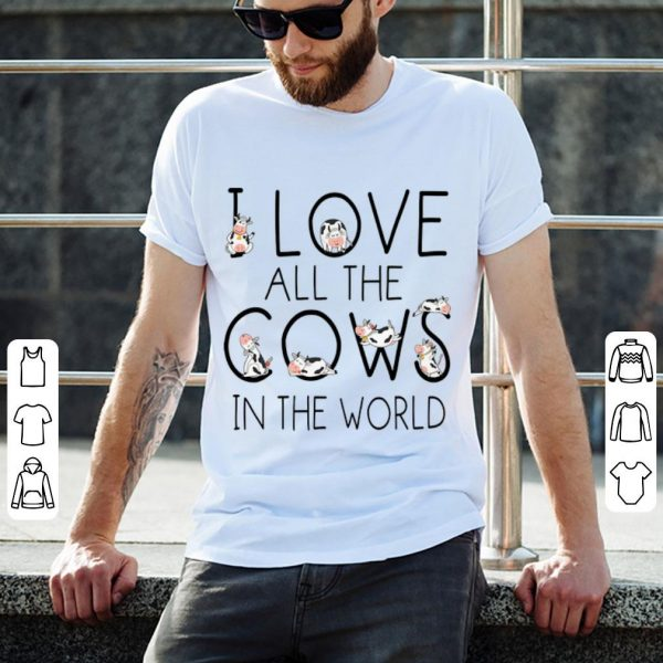 I Love All The Cows In The World Shirt