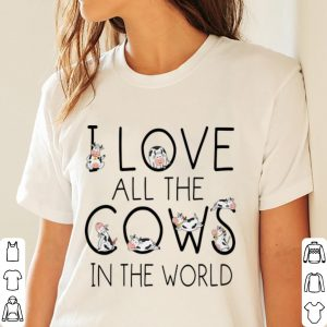 I Love All The Cows In The World Shirt 2