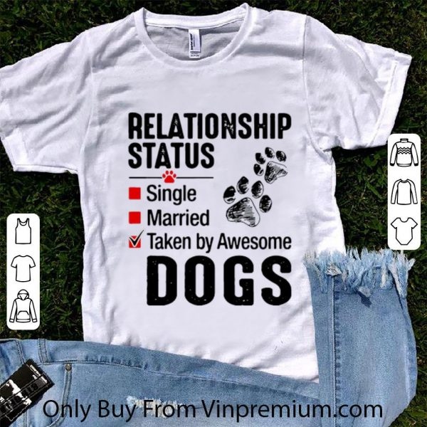 Relationship Status Taken By Awesome Dogs Shirt