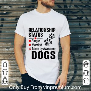 Relationship Status Taken By Awesome Dogs Shirt 1
