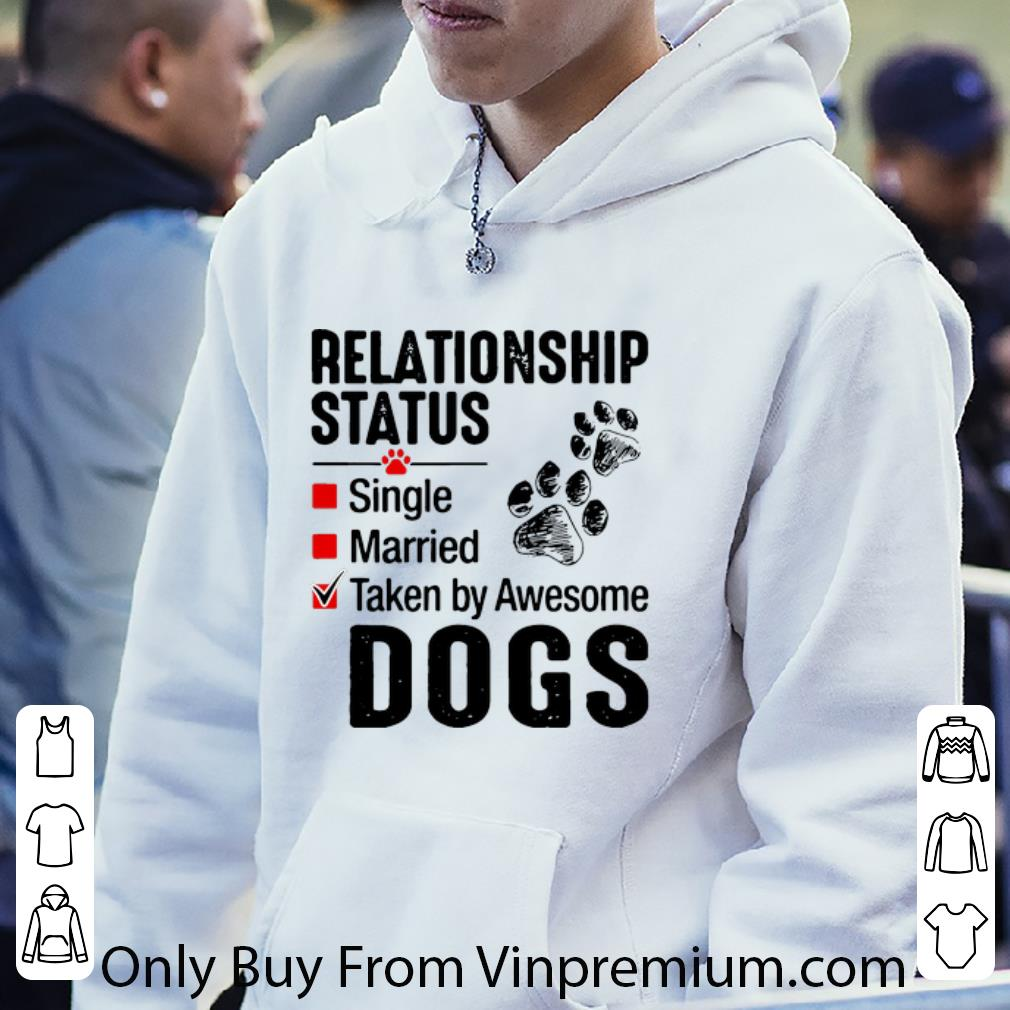 Relationship Status Taken By Awesome Dogs Shirt 4 - Relationship Status Taken By Awesome Dogs Shirt