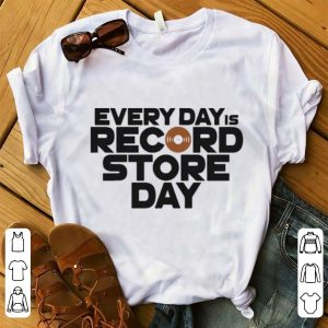 Every Day is Record Store Day shirt