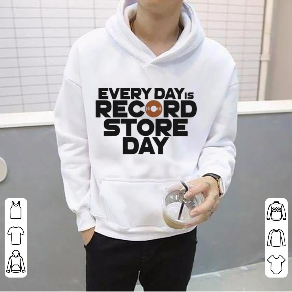 Every Day is Record Store Day shirt 4 - Every Day is Record Store Day shirt