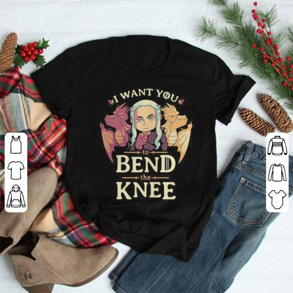 Game of Thrones I want you to bend the knee shirt