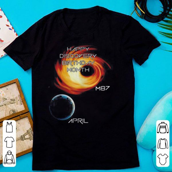 Happy discovery birthday month first picture of a black hole M87 April shirt