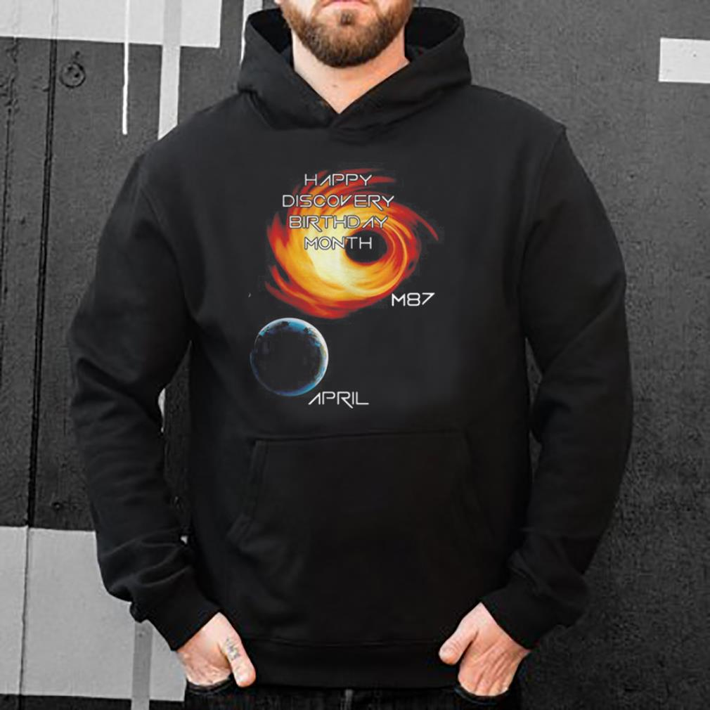 Happy discovery birthday month first picture of a black hole M87 April shirt 4 - Happy discovery birthday month first picture of a black hole M87 April shirt