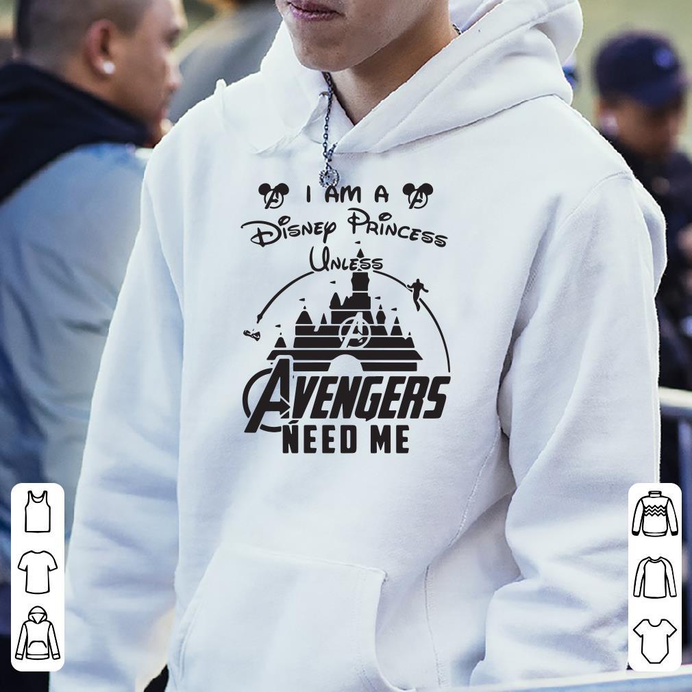 I Am A Disney Princess Unless Avengers Need Me shirt 4 - I Am A Disney Princess Unless Avengers Need Me shirt