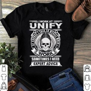 Unify Advice I Work At Unify Sometimes I Need Expert Advice shirt
