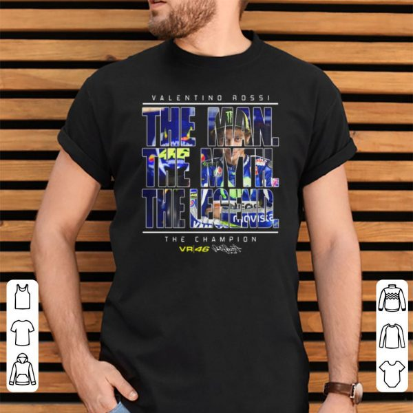 Valentino Rossi The Man The Myth The Legend The Champion Vr 46 shirt