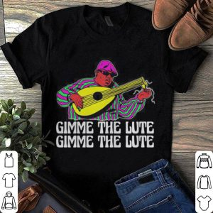 Gimme the lute  shirt