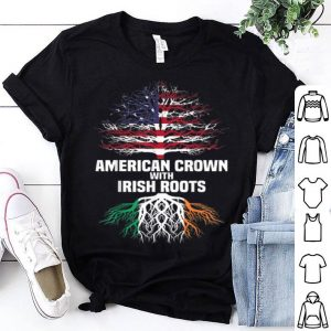 American Falg Crown With Irish Roots St Patricks Day shirt