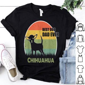 Best Dog Dad Ever Chihuahua Father Day 2019 shirt