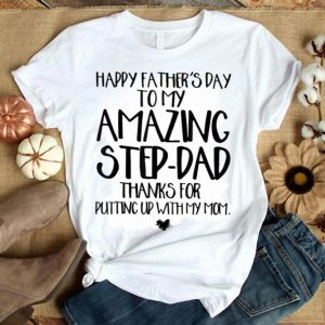 Happy Father's Day To My Amazing Step Dad Gift Dads Shirt