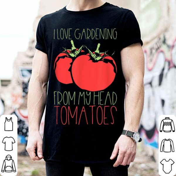 I Love Gardening From My Head Tomatoes Plant Lovers Shirt