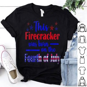 This Firecracker Was Born On The Fourth Of July America Independence Day Shirt