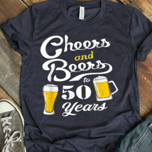 50th Birthday Beer Cheers And Beers To 50 Years shirt