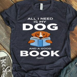 All I Need Is My Dog And A Good Book Funny Book Lover shirt