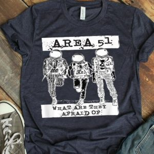 Area 51-what Are They Afraid Of shirt