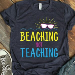 Beaching Not Teaching Funny Teachers Summer shirt