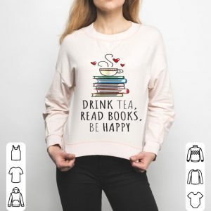 Drink Tea, Read Books, Be Happy Bookworm Gift shirt