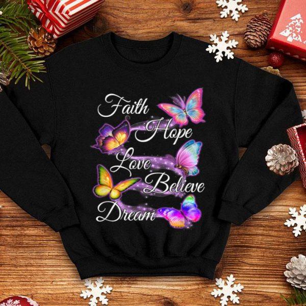Faith Hope Love Believe Dream Colorful Butterfly shirt