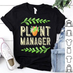 Gardener Quote Love Gardening Plant Manager Green Grow shirt