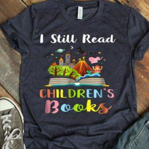 I Still Read Children'S Books Funny Reading Book shirt