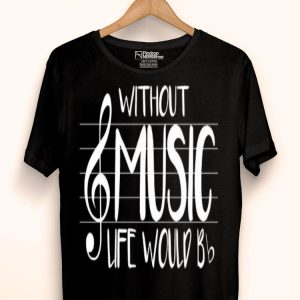Life Without Music Lover Would Be Flat Bb Music Loverian Fun shirt