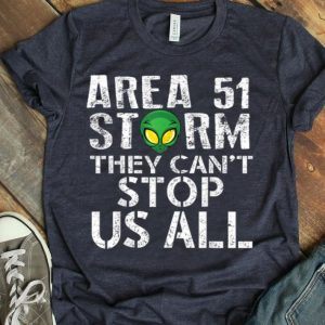 Storm Area 51 They Can't Stop Us All Quote shirt