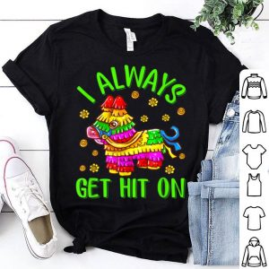 Summer Pinata Party I Always Get Hit On shirt