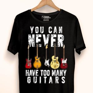 You Can Never Have Too Many Guitars Music Lover shirt