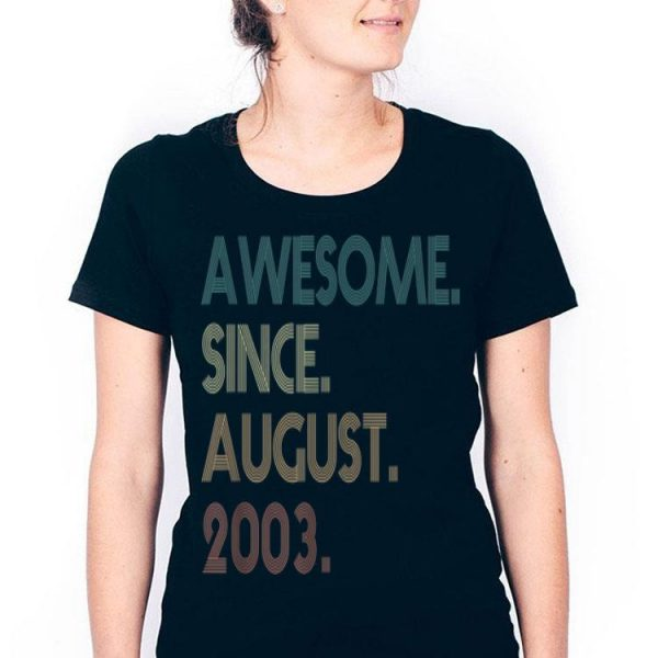 16th Birthday 16 Years Old Awesome Since August 2003 shirt
