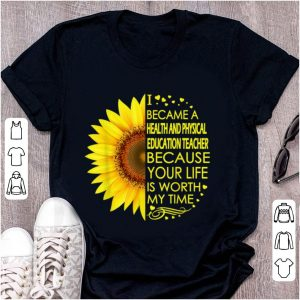 Awesome Sunflower I Became Health And Physical Education Teacher shirt