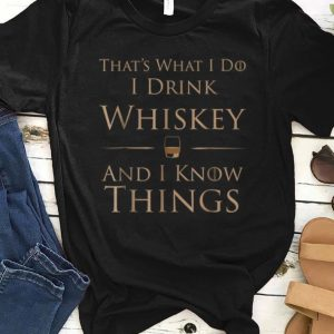 Awesome That's What I Do I Drink Whiskey And I Know Things shirt