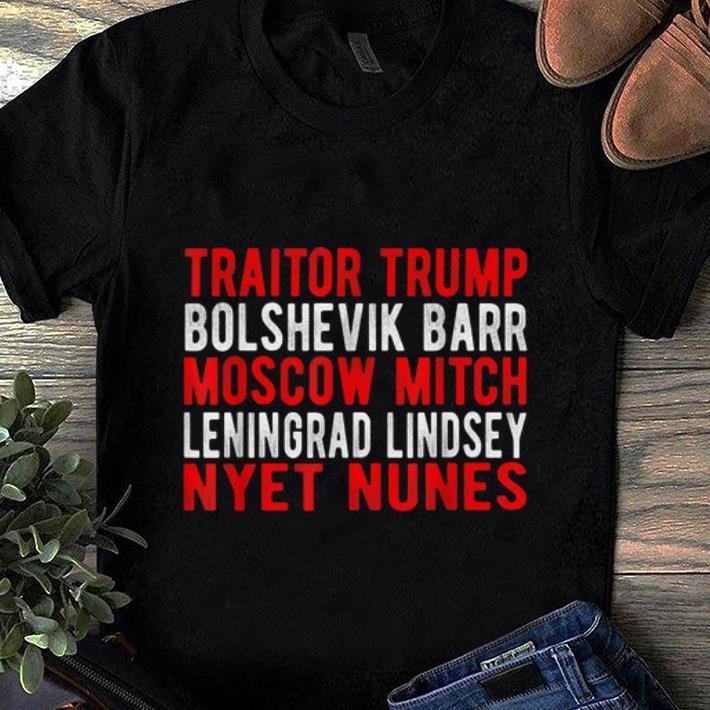 Awesome Traitor Trump Bolshevik Barr Moscow Mitch Leningrad Lindsey Nyet Nunes shirt 1 - Awesome Traitor Trump Bolshevik Barr Moscow Mitch Leningrad Lindsey Nyet Nunes shirt