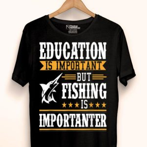 Fishing Fishing Is Importanter Fishermen shirt
