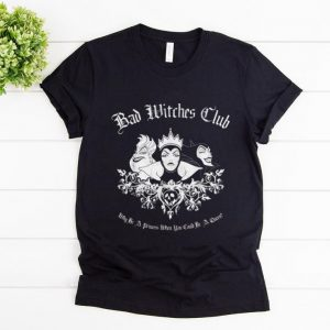 Hot Disney Bad Witches Club Why be A Princess When You Could Be A Queen shirt