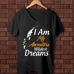 Hot I Am My Ancestors Wildest Dreams Black History Month shirt