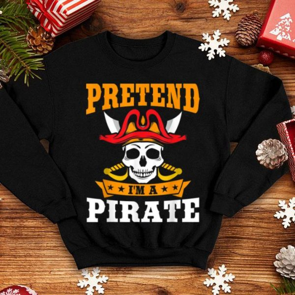 Hot Pretend I'm A Pirate Funny Halloween Party Costume Gift shirt
